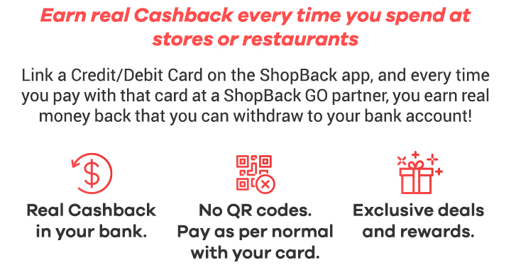 Earn real Cashback every time you spend in-stores or in restaurants