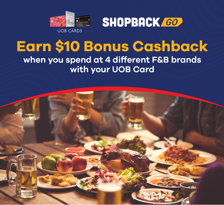 Earn $10 Bonus Cashback when you spend at 4 different ShopBack GO F&B Brands with your UOB Cards